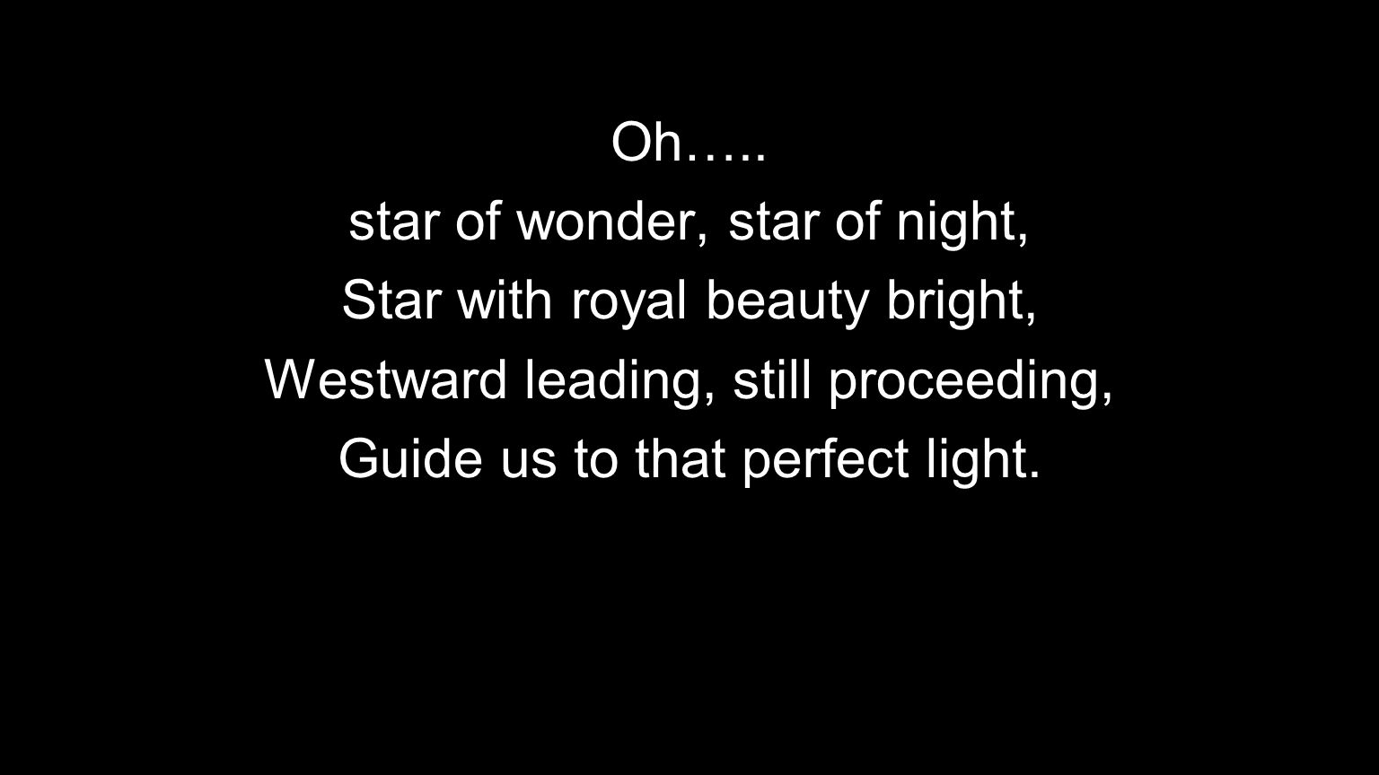 star of wonder, star of night, Star with royal beauty bright,