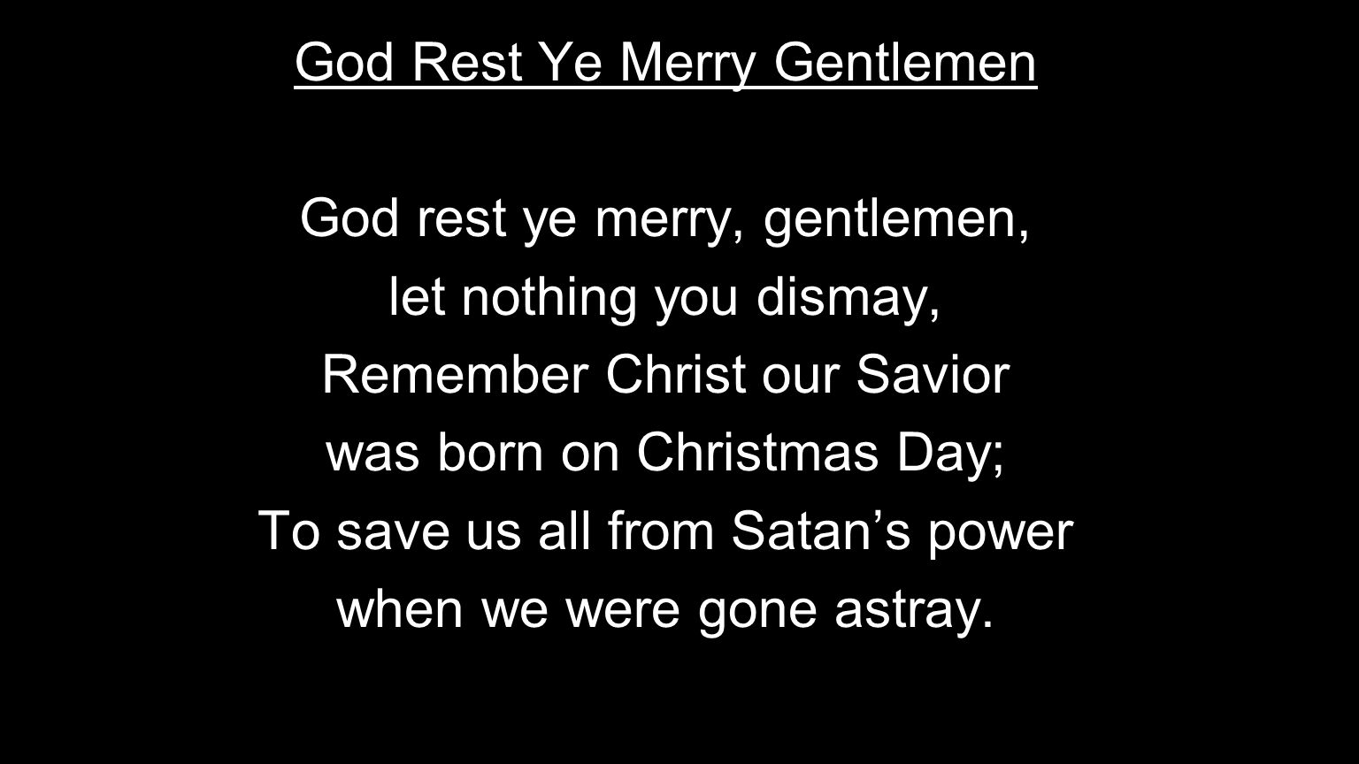 God Rest Ye Merry Gentlemen God rest ye merry, gentlemen,