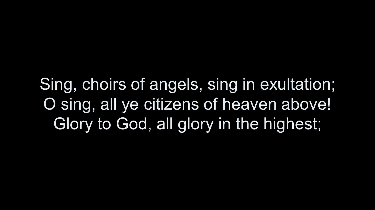 Sing, choirs of angels, sing in exultation; O sing, all ye citizens of heaven above.