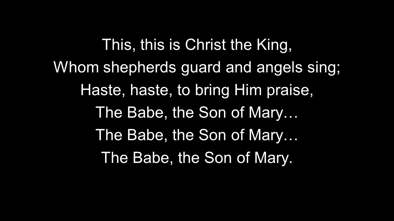 This, this is Christ the King, Whom shepherds guard and angels sing;