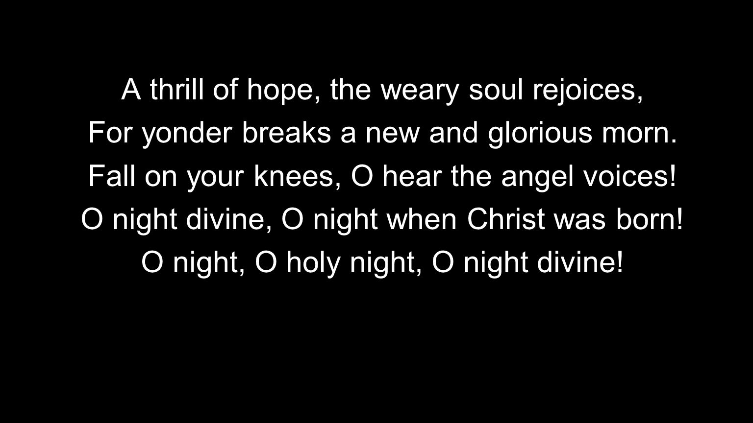 A thrill of hope, the weary soul rejoices,