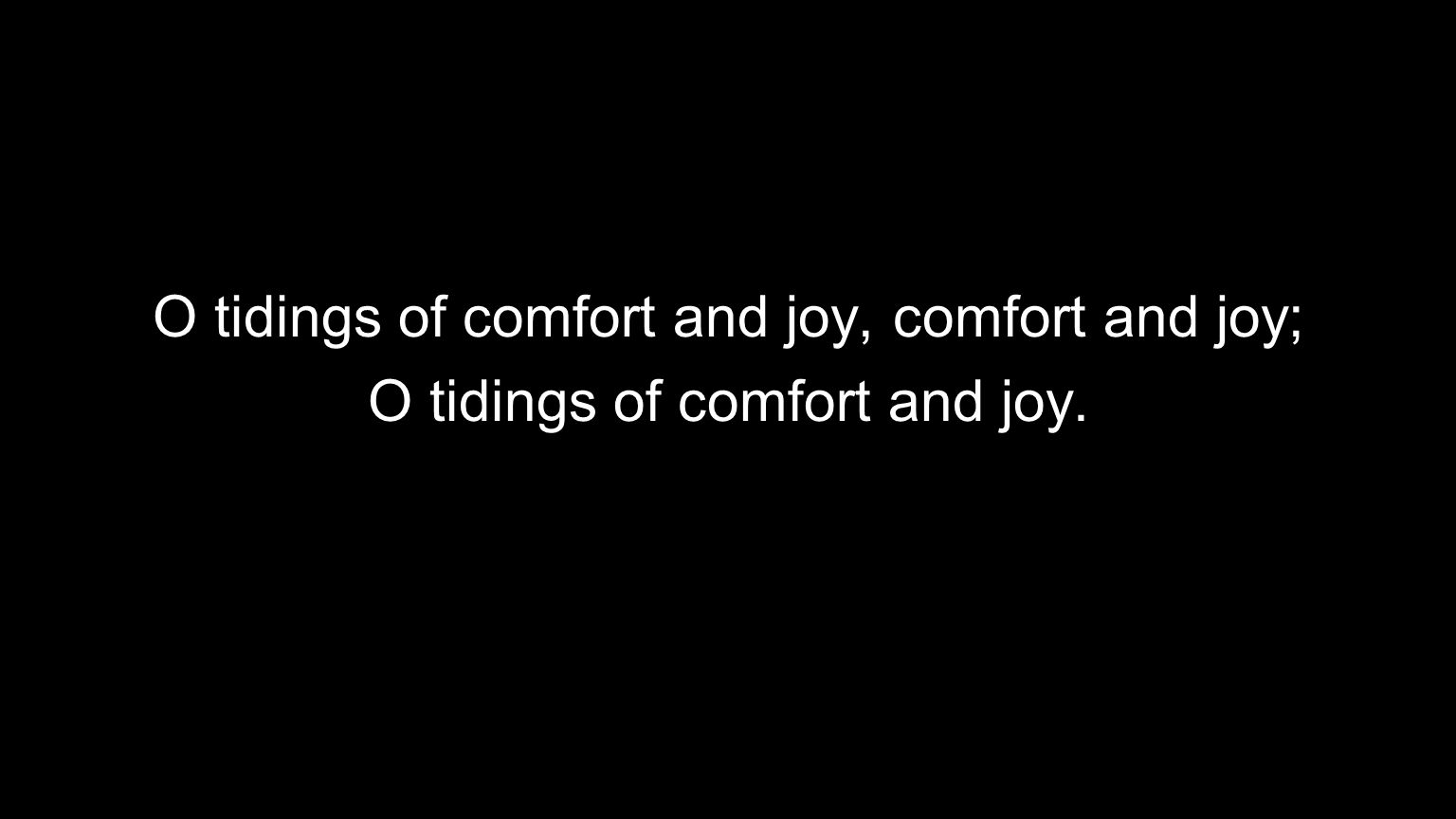 O tidings of comfort and joy, comfort and joy;