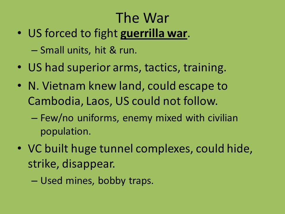 The War US forced to fight guerrilla war.