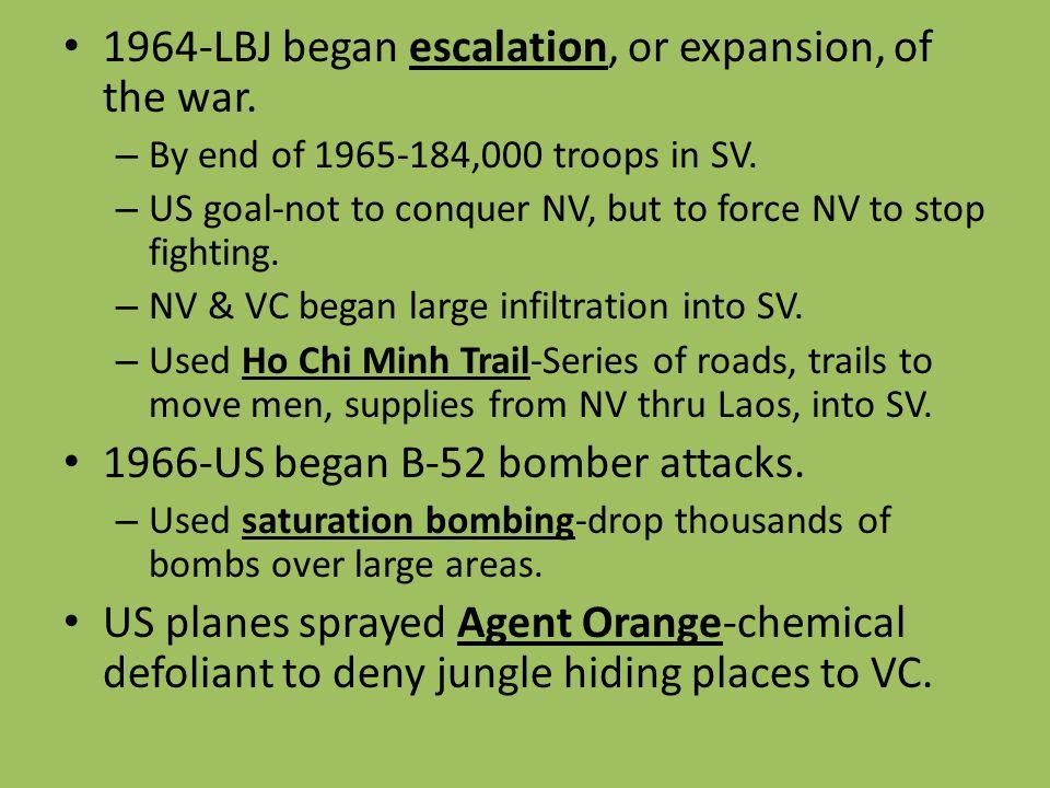 1964-LBJ began escalation, or expansion, of the war.