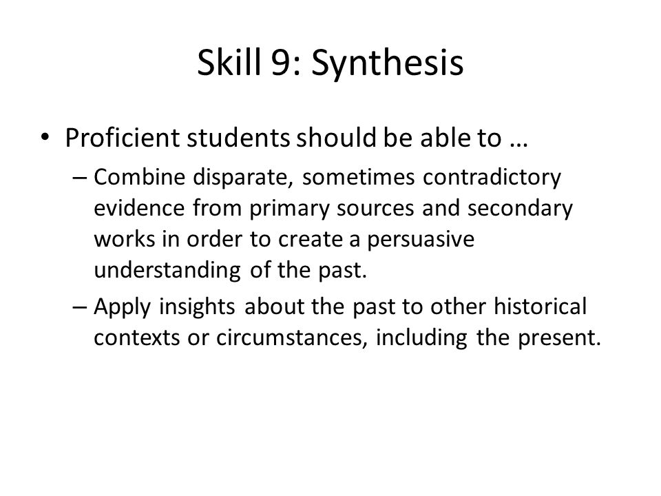 Skill 9: Synthesis Proficient students should be able to …