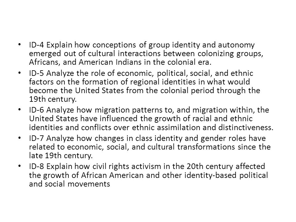 ID-4 Explain how conceptions of group identity and autonomy emerged out of cultural interactions between colonizing groups, Africans, and American Indians in the colonial era.