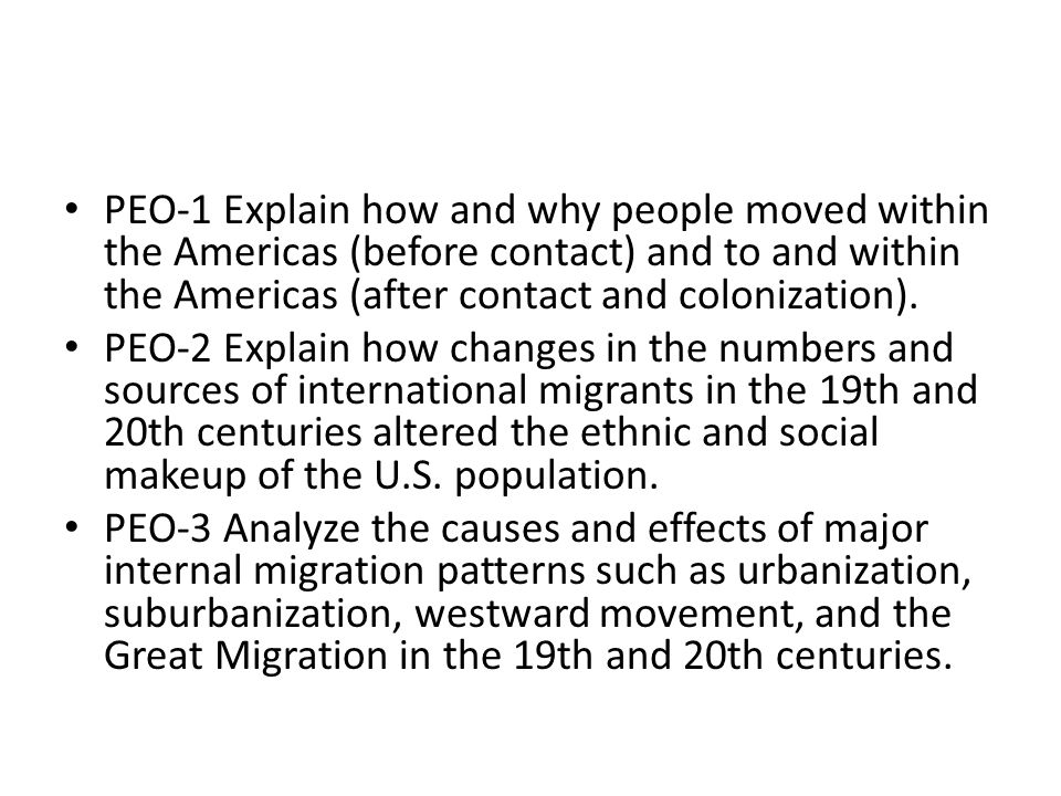 PEO-1 Explain how and why people moved within the Americas (before contact) and to and within the Americas (after contact and colonization).