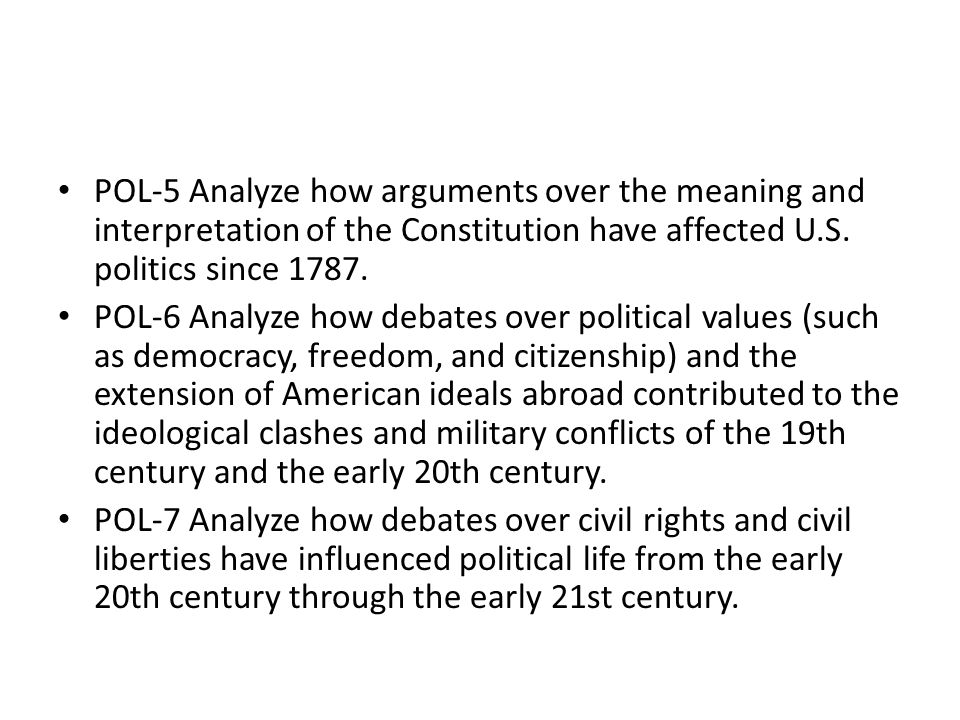POL-5 Analyze how arguments over the meaning and interpretation of the Constitution have affected U.S. politics since 1787.