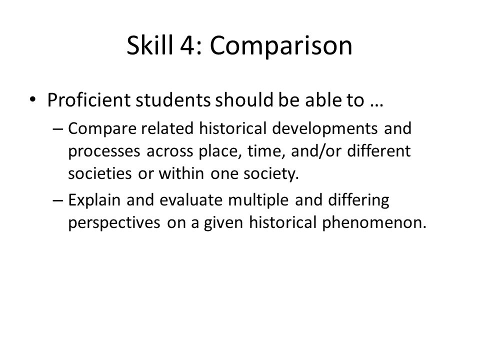Skill 4: Comparison Proficient students should be able to …