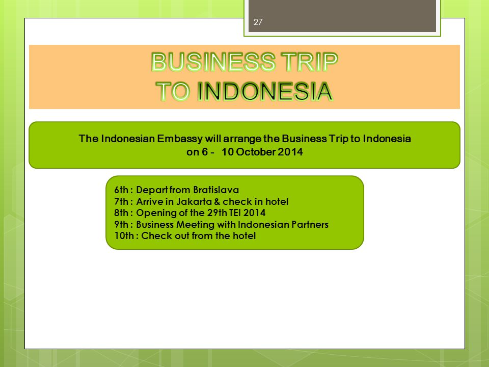 The Indonesian Embassy will arrange the Business Trip to Indonesia