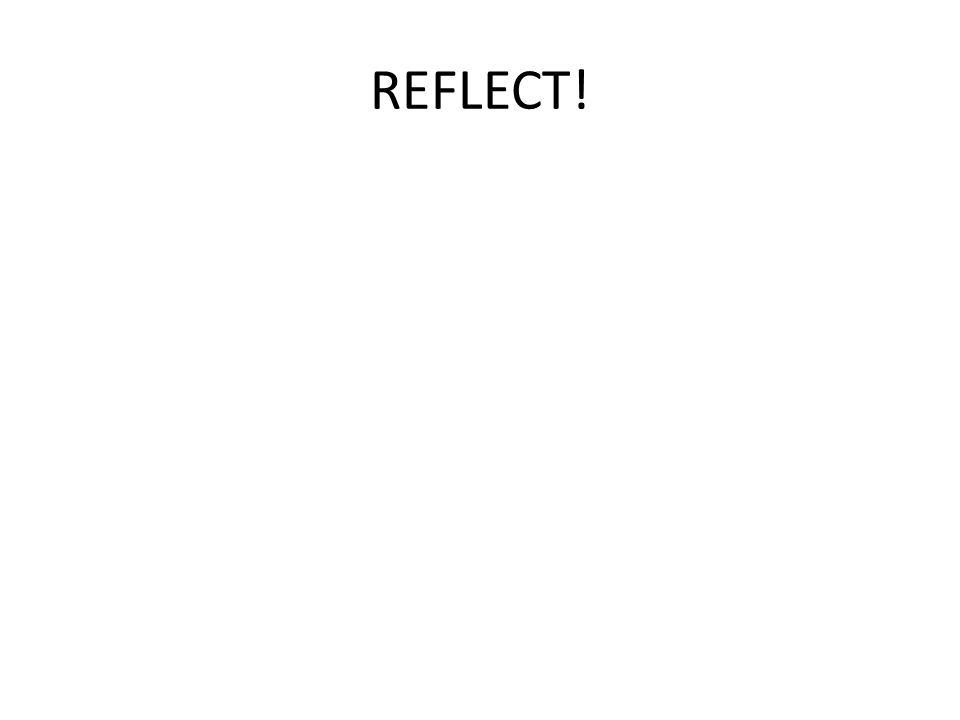 REFLECT!