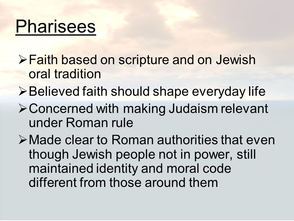 Pharisees Faith based on scripture and on Jewish oral tradition