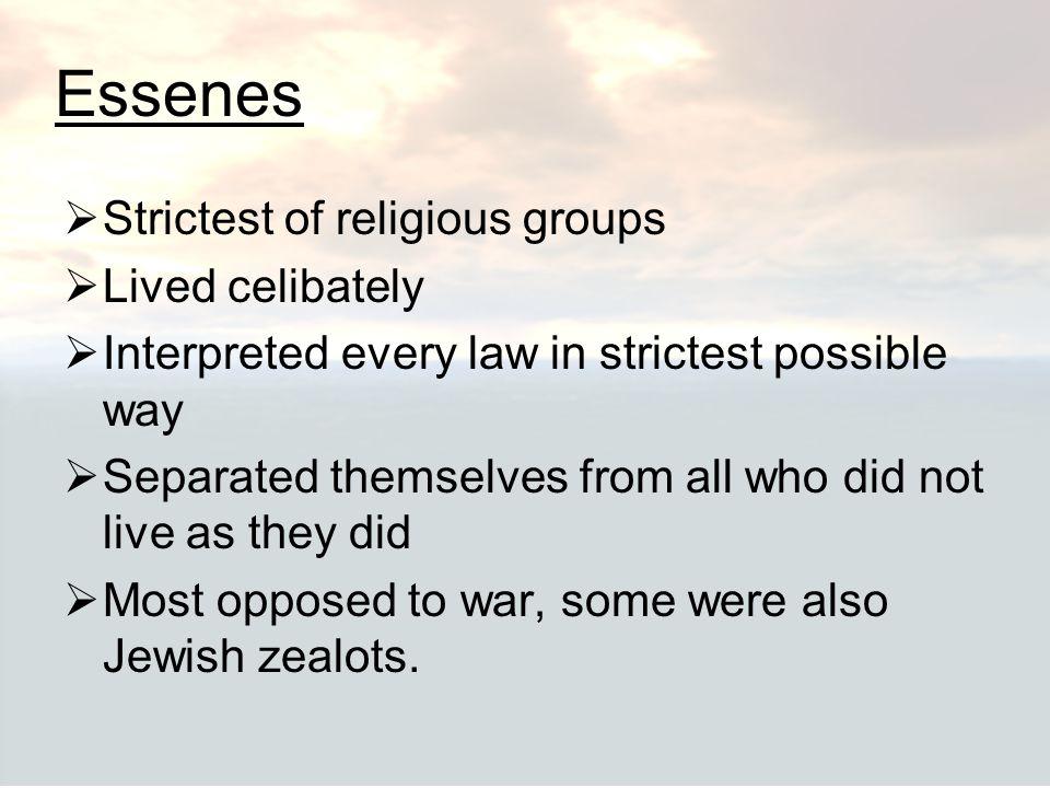 Essenes Strictest of religious groups Lived celibately
