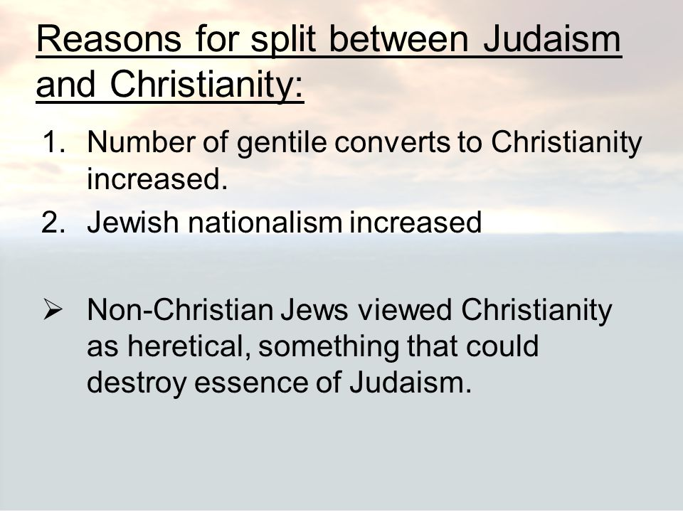 Reasons for split between Judaism and Christianity: