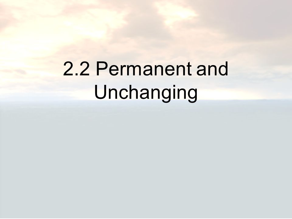 2.2 Permanent and Unchanging