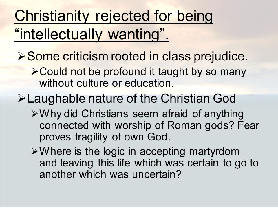 Christianity rejected for being intellectually wanting .