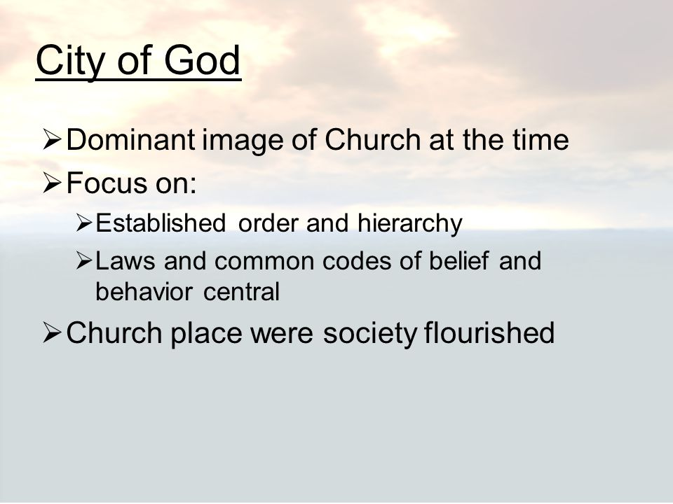 City of God Dominant image of Church at the time Focus on: