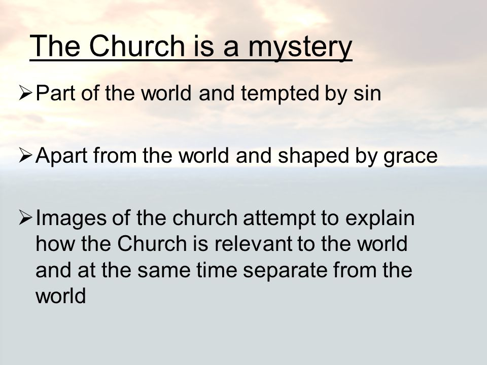 The Church is a mystery Part of the world and tempted by sin