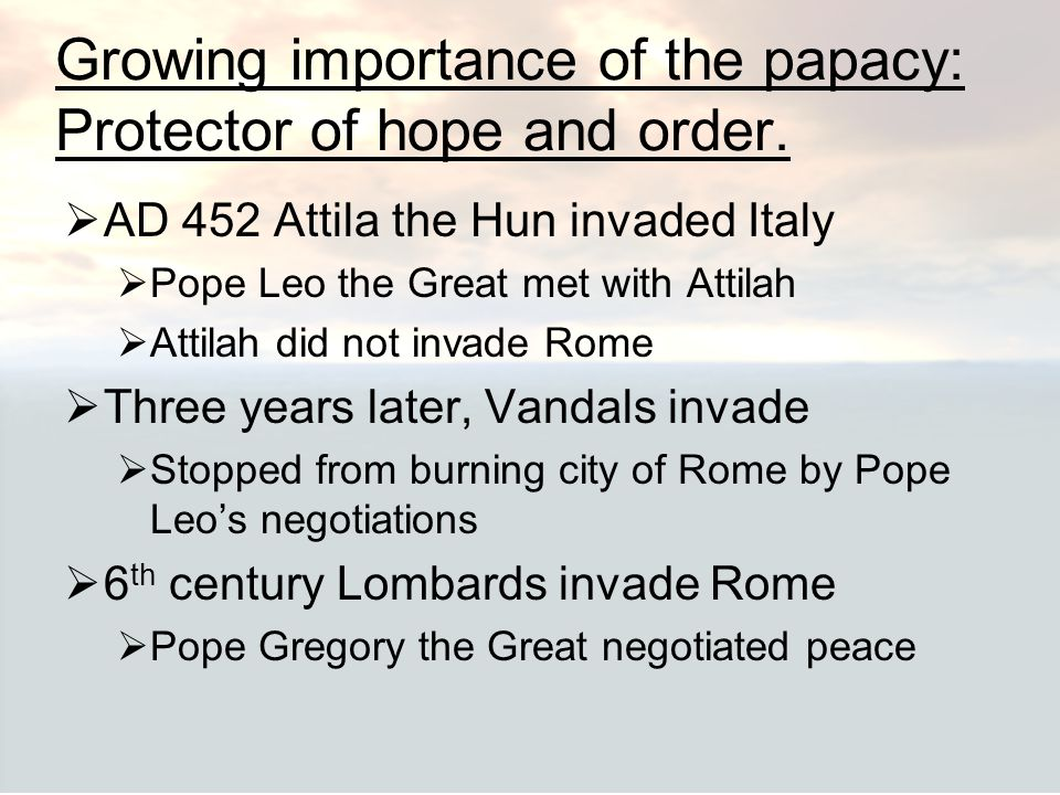 Growing importance of the papacy: Protector of hope and order.