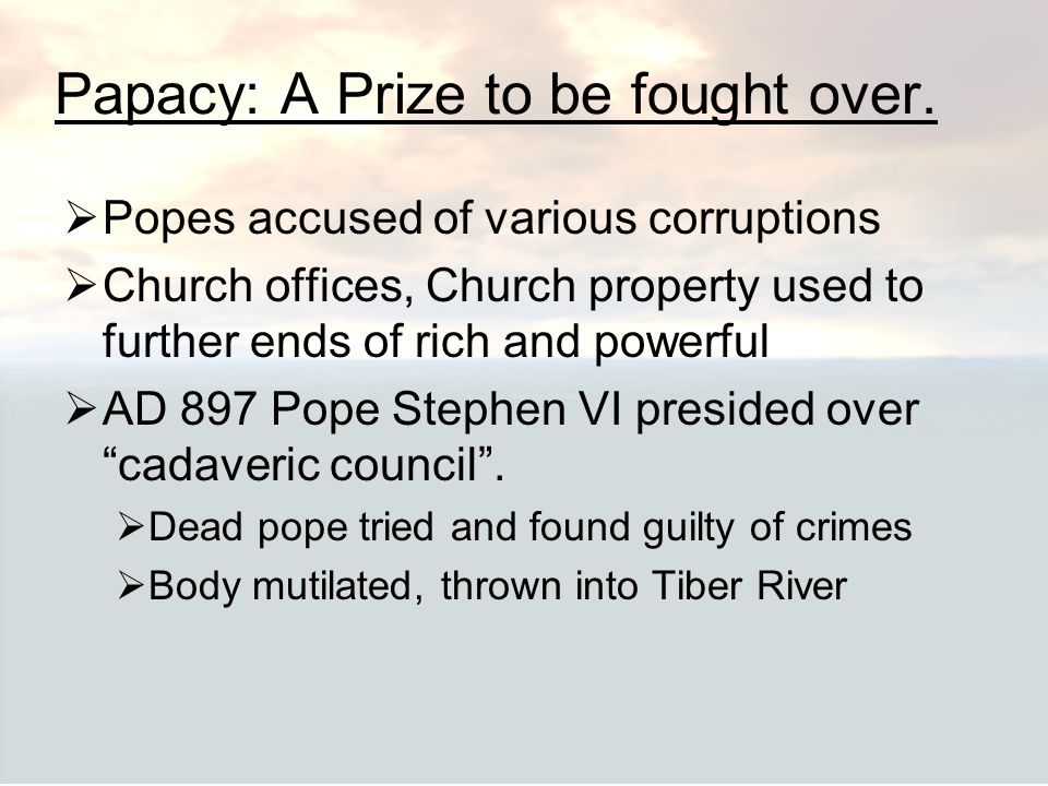 Papacy: A Prize to be fought over.