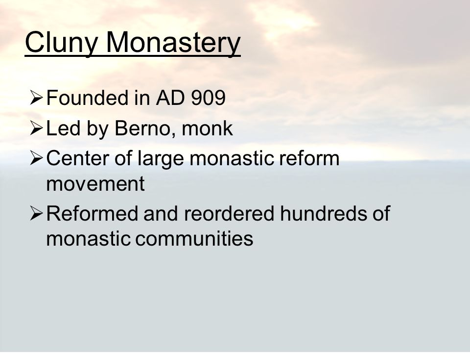 Cluny Monastery Founded in AD 909 Led by Berno, monk