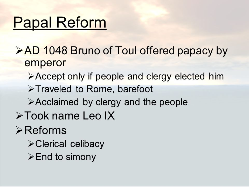 Papal Reform AD 1048 Bruno of Toul offered papacy by emperor
