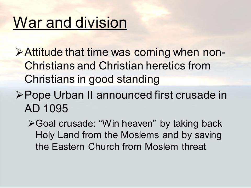 War and division Attitude that time was coming when non-Christians and Christian heretics from Christians in good standing.