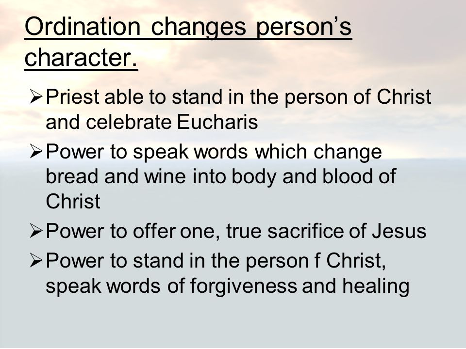 Ordination changes person's character.