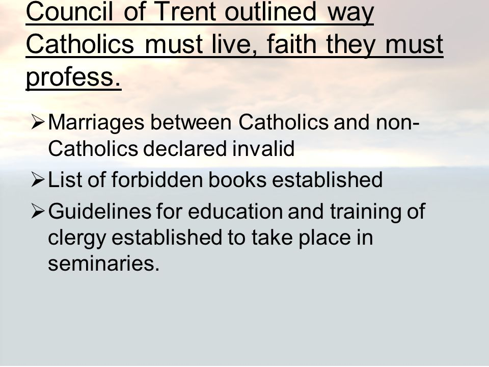 Council of Trent outlined way Catholics must live, faith they must profess.