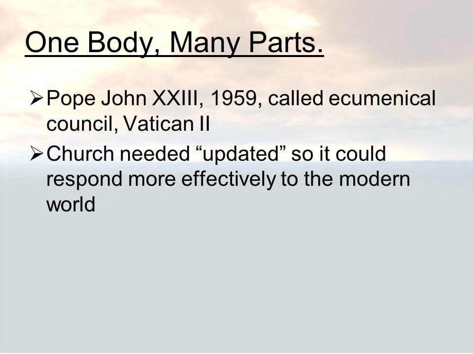 One Body, Many Parts. Pope John XXIII, 1959, called ecumenical council, Vatican II.