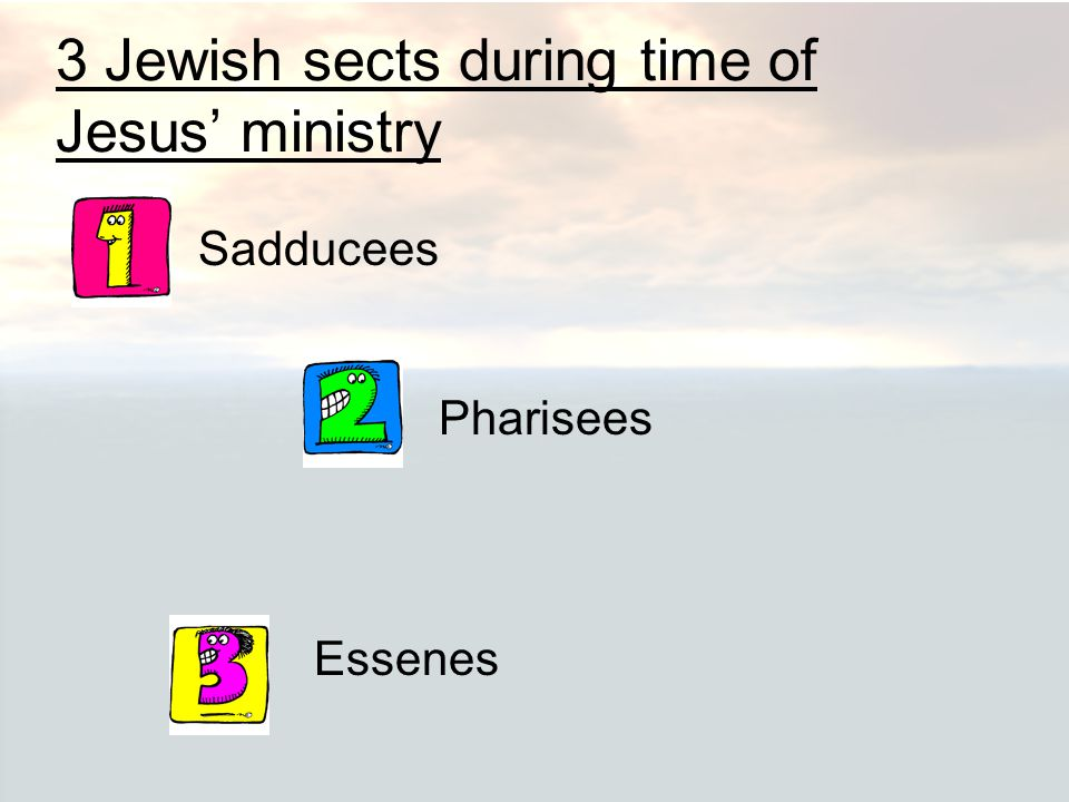3 Jewish sects during time of Jesus' ministry