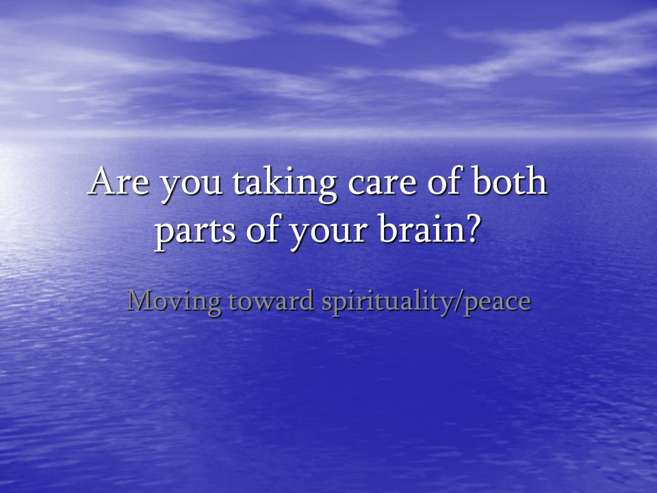 Are you taking care of both parts of your brain