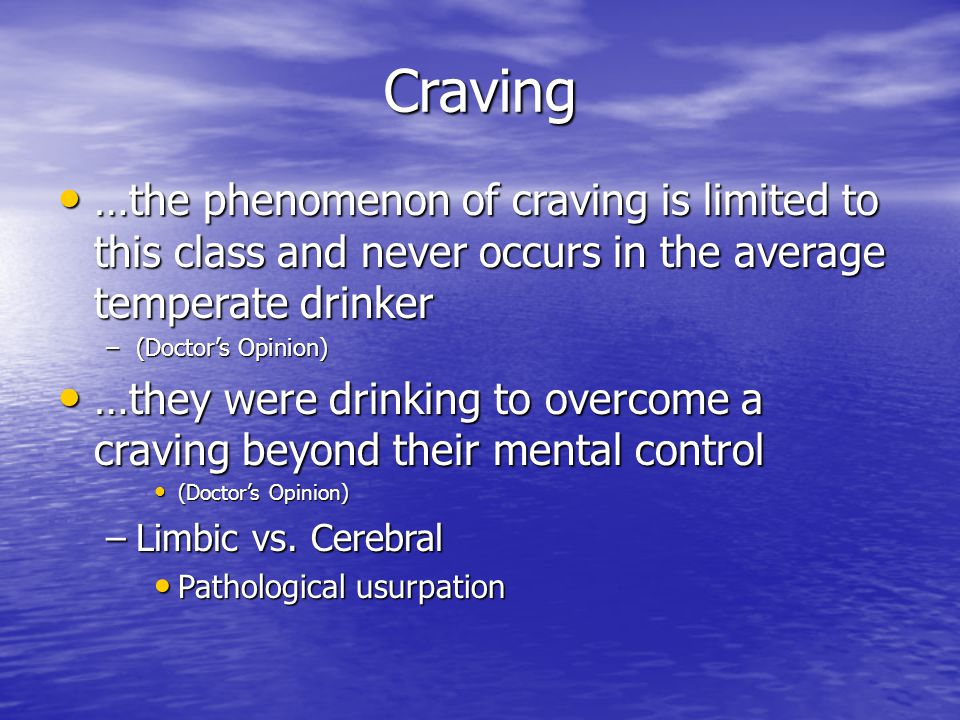 Craving …the phenomenon of craving is limited to this class and never occurs in the average temperate drinker.