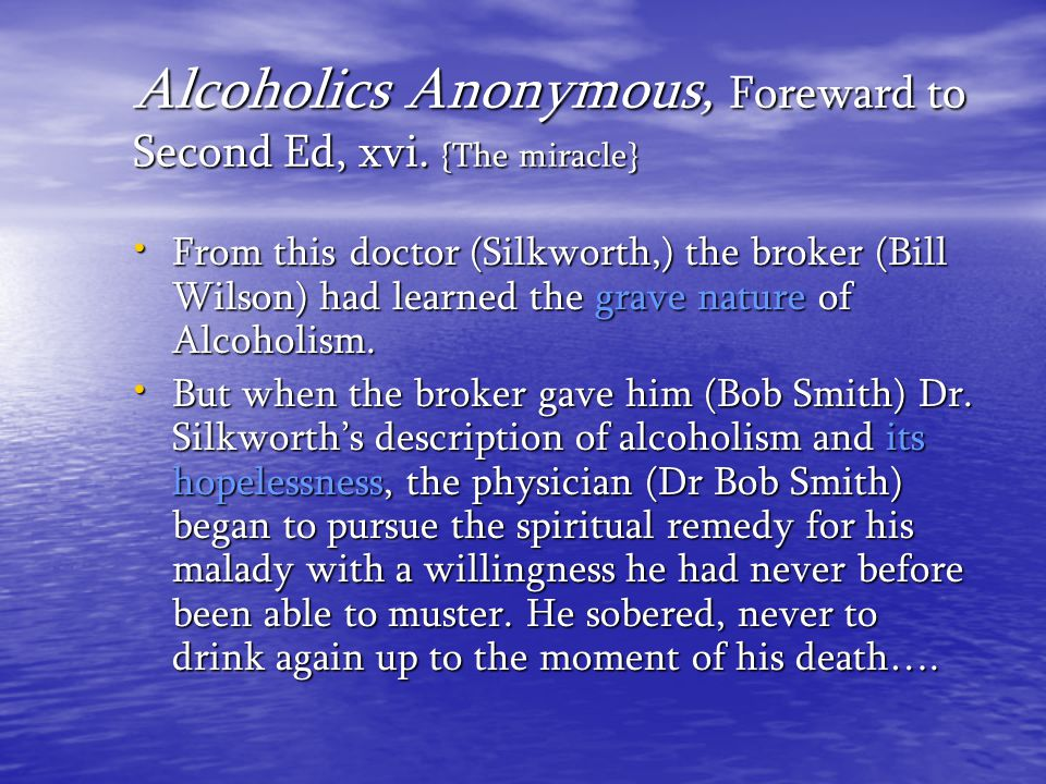 Alcoholics Anonymous, Foreward to Second Ed, xvi. {The miracle}
