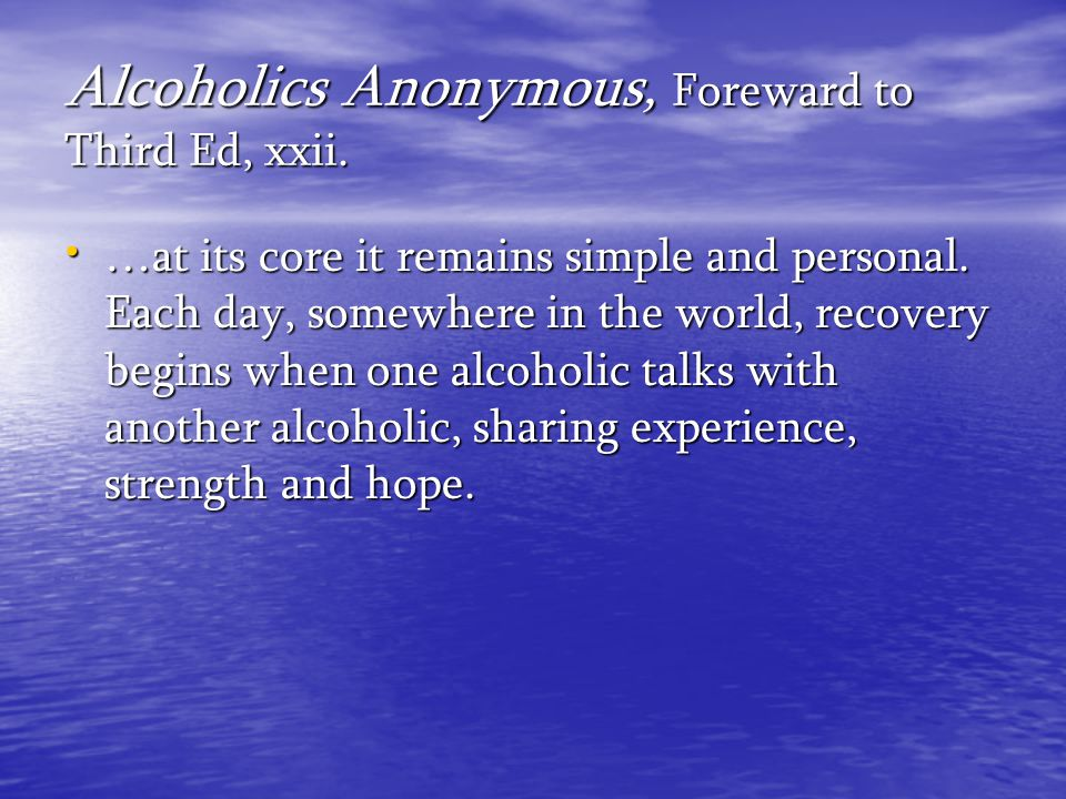 Alcoholics Anonymous, Foreward to Third Ed, xxii.