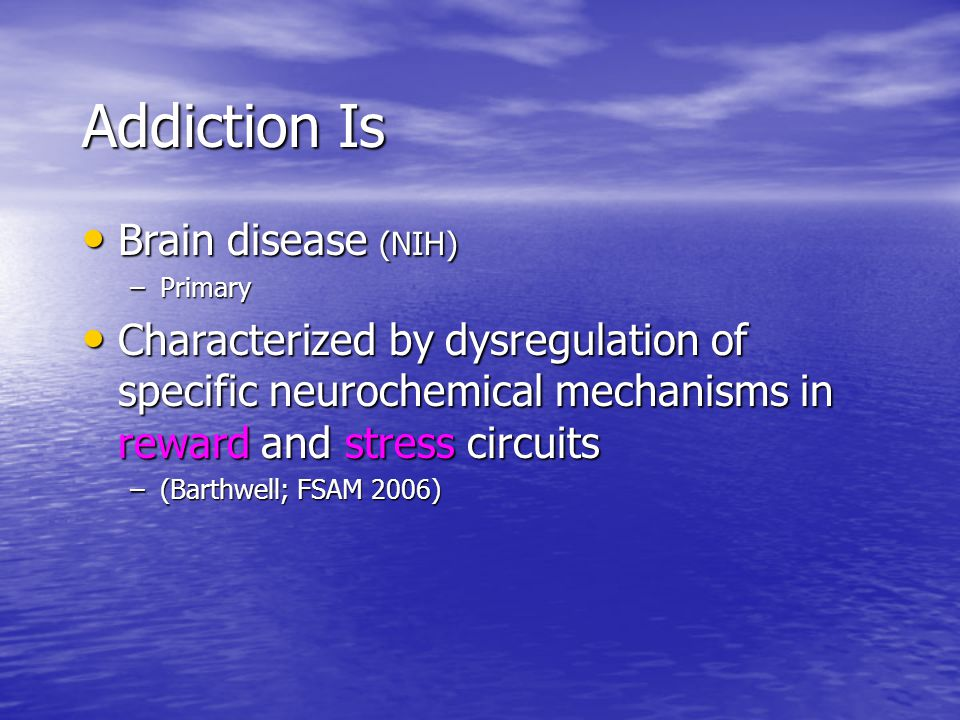 Addiction Is Brain disease (NIH)