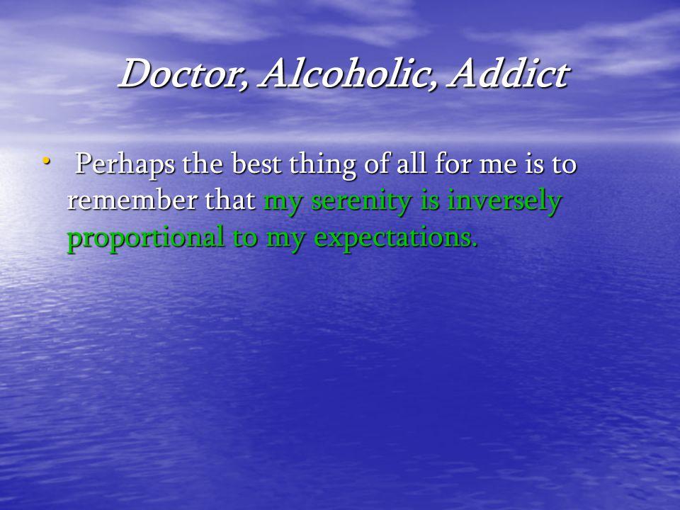 Doctor, Alcoholic, Addict