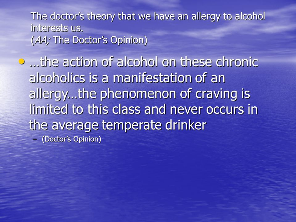 The doctor's theory that we have an allergy to alcohol interests us