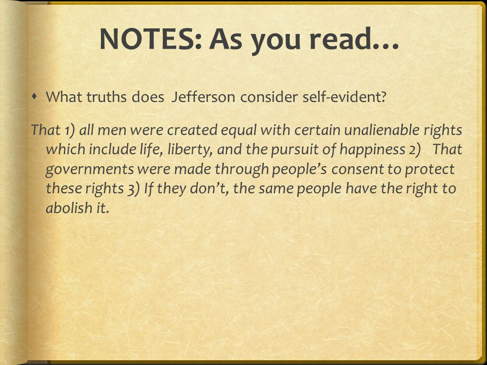 NOTES: As you read… What truths does Jefferson consider self-evident