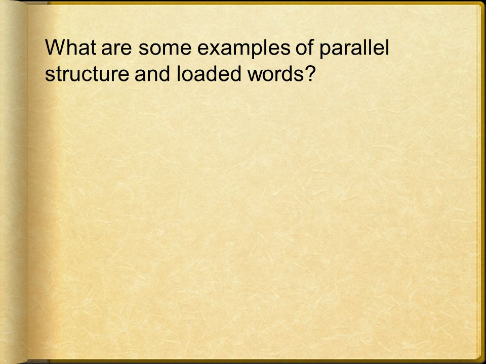 What are some examples of parallel structure and loaded words