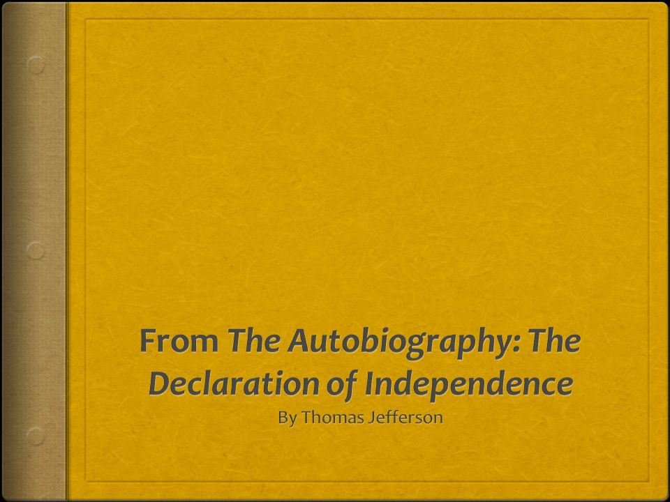 From The Autobiography: The Declaration of Independence