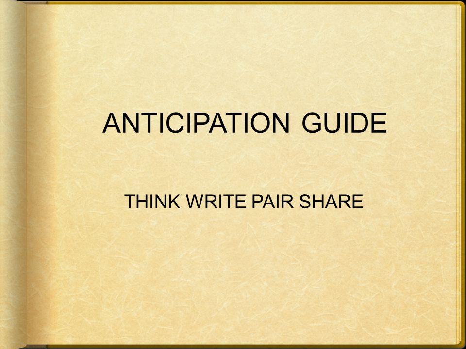 ANTICIPATION GUIDE THINK WRITE PAIR SHARE