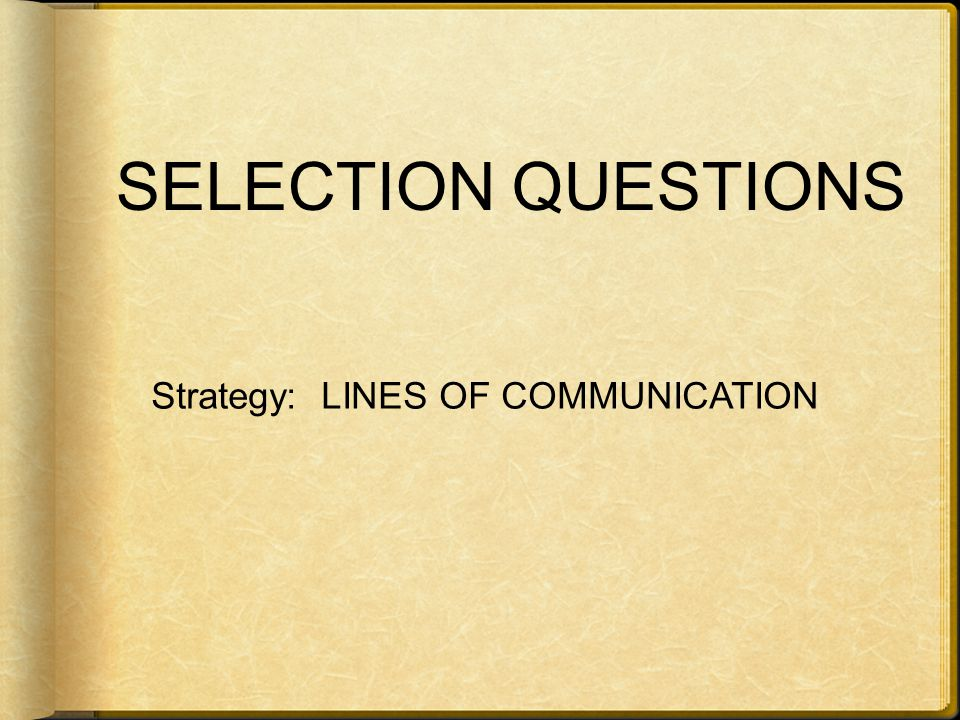 SELECTION QUESTIONS Strategy: LINES OF COMMUNICATION