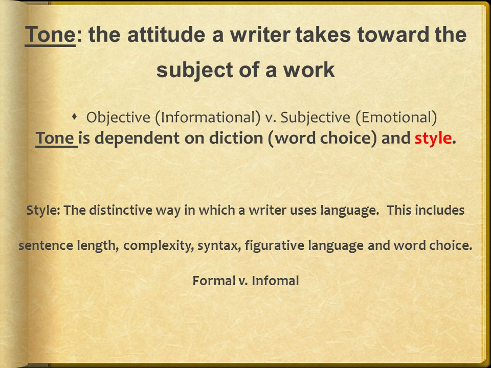Tone: the attitude a writer takes toward the subject of a work