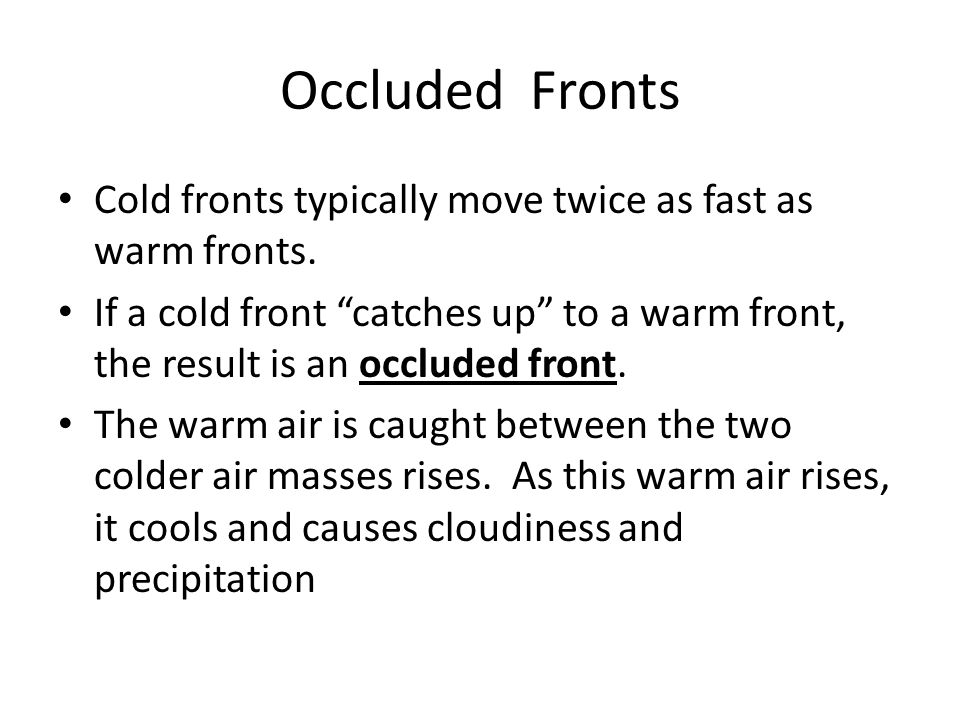 Occluded Fronts Cold fronts typically move twice as fast as warm fronts.