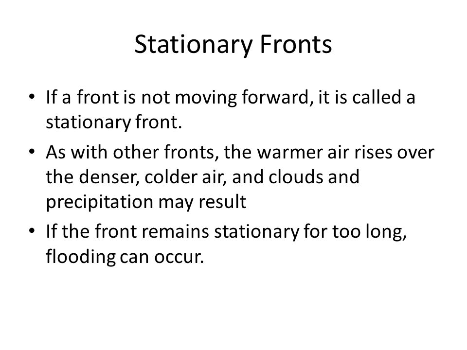 Stationary Fronts If a front is not moving forward, it is called a stationary front.