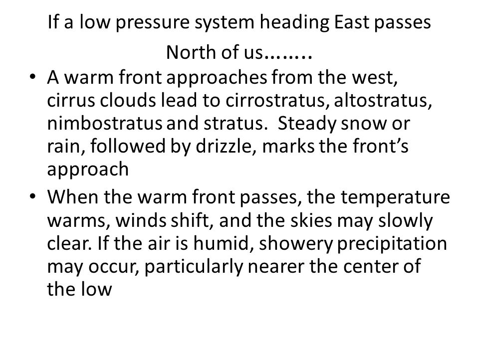 If a low pressure system heading East passes North of us……..