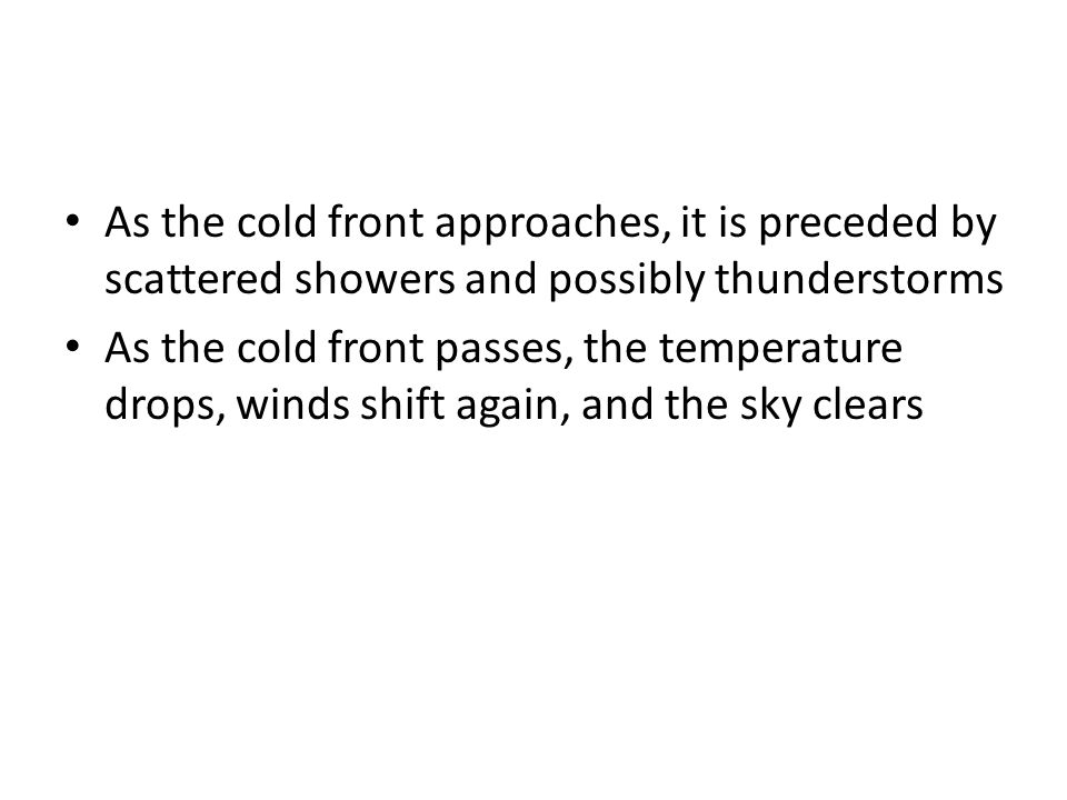 As the cold front approaches, it is preceded by scattered showers and possibly thunderstorms