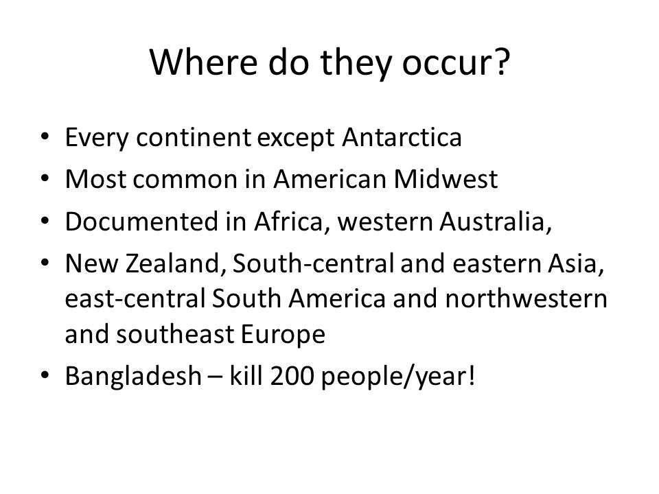 Where do they occur Every continent except Antarctica