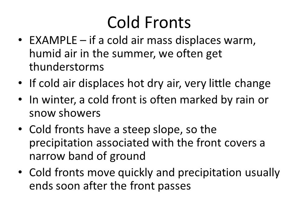 Cold Fronts EXAMPLE – if a cold air mass displaces warm, humid air in the summer, we often get thunderstorms.